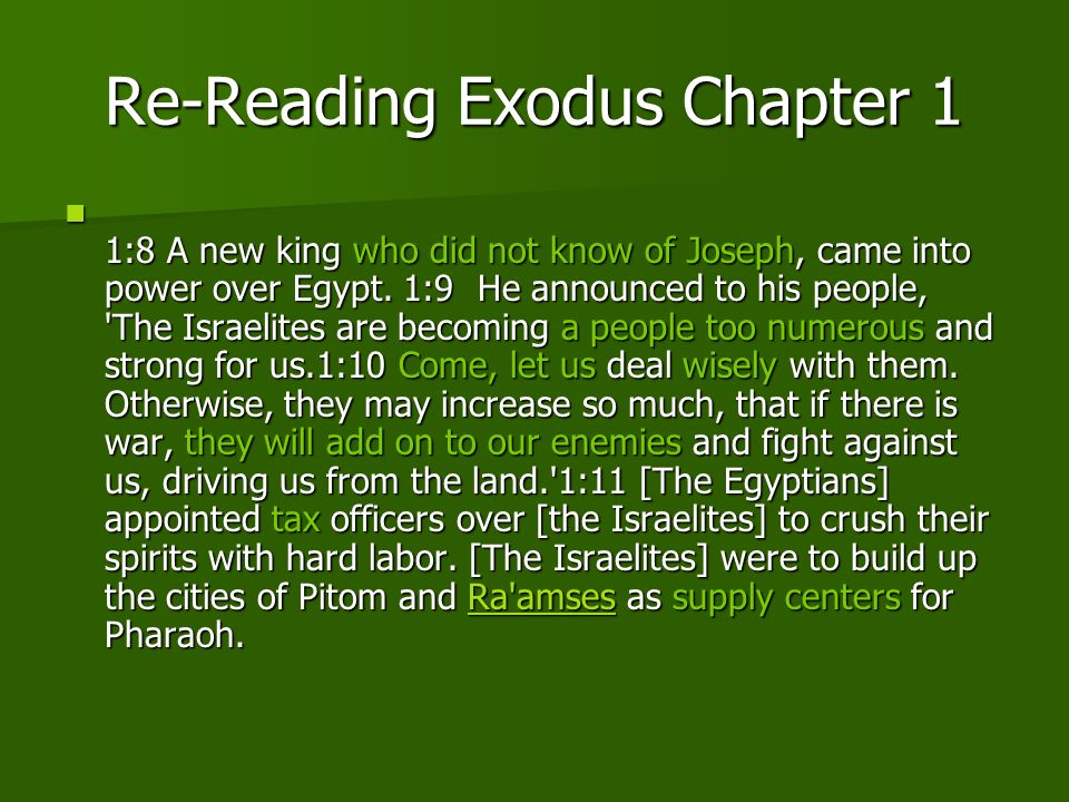 Re-Reading Exodus Chapter 1 1:8 A new king who did not know of Joseph, came into power over Egypt. 1:9 He announced to his people, 'The Israelites are