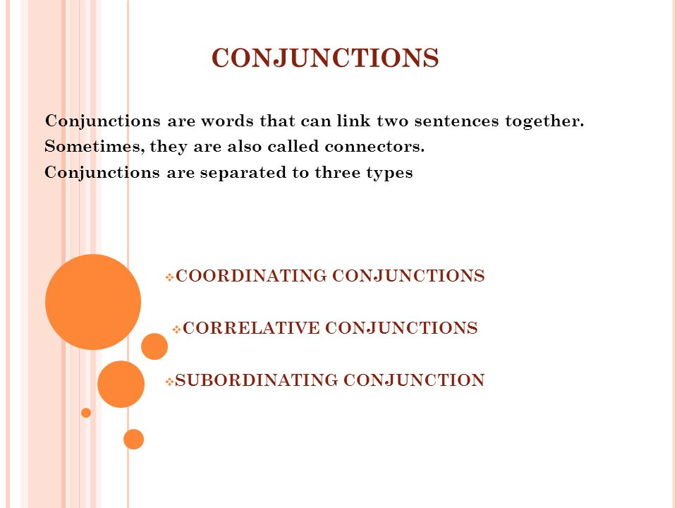 Conjunctions are words that can link two sentences together. Sometimes, they are also called connectors. Conjunctions are separated to three types COO