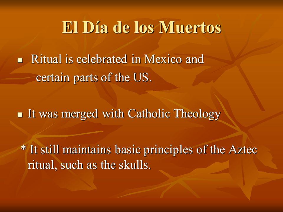 El Día de los Muertos Ritual is celebrated in Mexico and Ritual is celebrated in Mexico and certain parts of the US. certain parts of the US. It was m