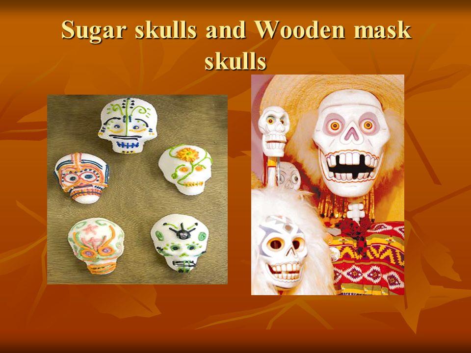 Sugar skulls and Wooden mask skulls
