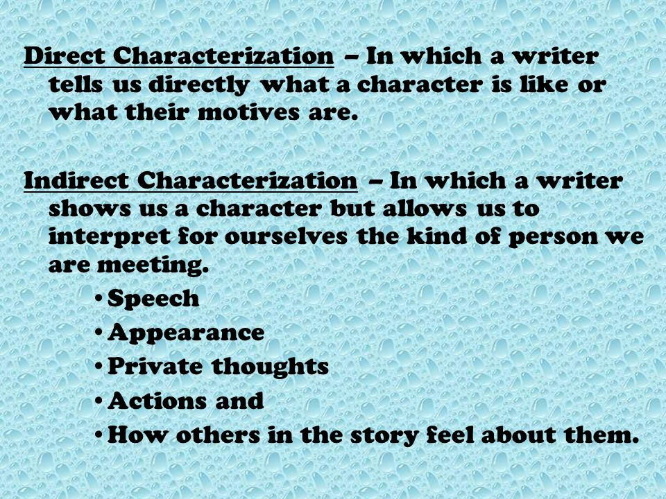 Characterization Is the method an author uses to reveal characters and their personalities.