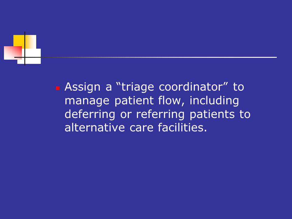 Assign a triage coordinator to manage patient flow, including deferring or referring patients to alternative care facilities.