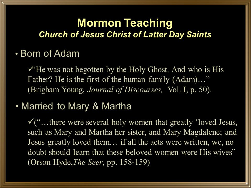 Mormon Teaching Church of Jesus Christ of Latter Day Saints Born of Adam He was not begotten by the Holy Ghost.