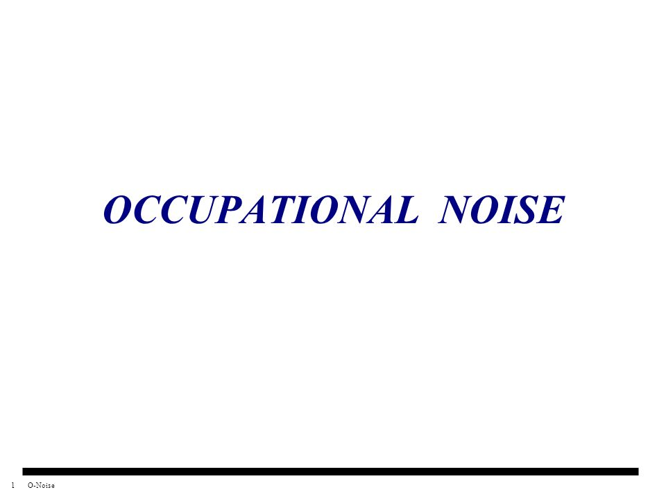 1O-Noise OCCUPATIONAL NOISE