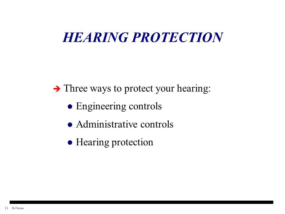 11O-Noise HEARING PROTECTION Three ways to protect your hearing: Engineering controls Administrative controls Hearing protection