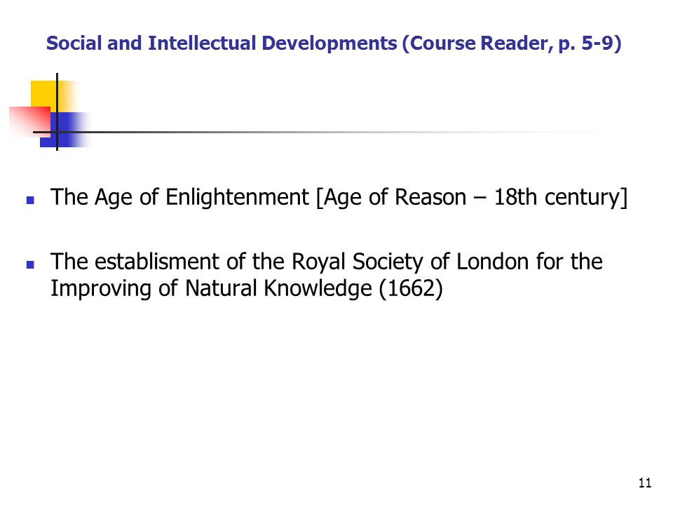 11 Social and Intellectual Developments (Course Reader, p. 5-9) The Age of Enlightenment [Age of Reason – 18th century] The establisment of the Royal