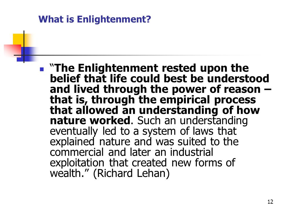 12 The Enlightenment rested upon the belief that life could best be understood and lived through the power of reason – that is, through the empirical