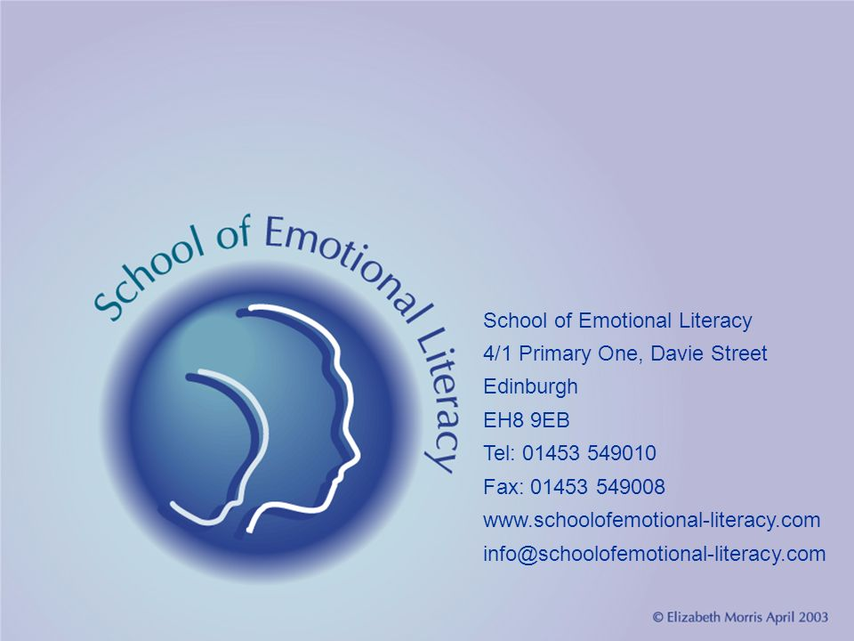 School of Emotional Literacy 4/1 Primary One, Davie Street Edinburgh EH8 9EB Tel: 01453 549010 Fax: 01453 549008 www.schoolofemotional-literacy.com in