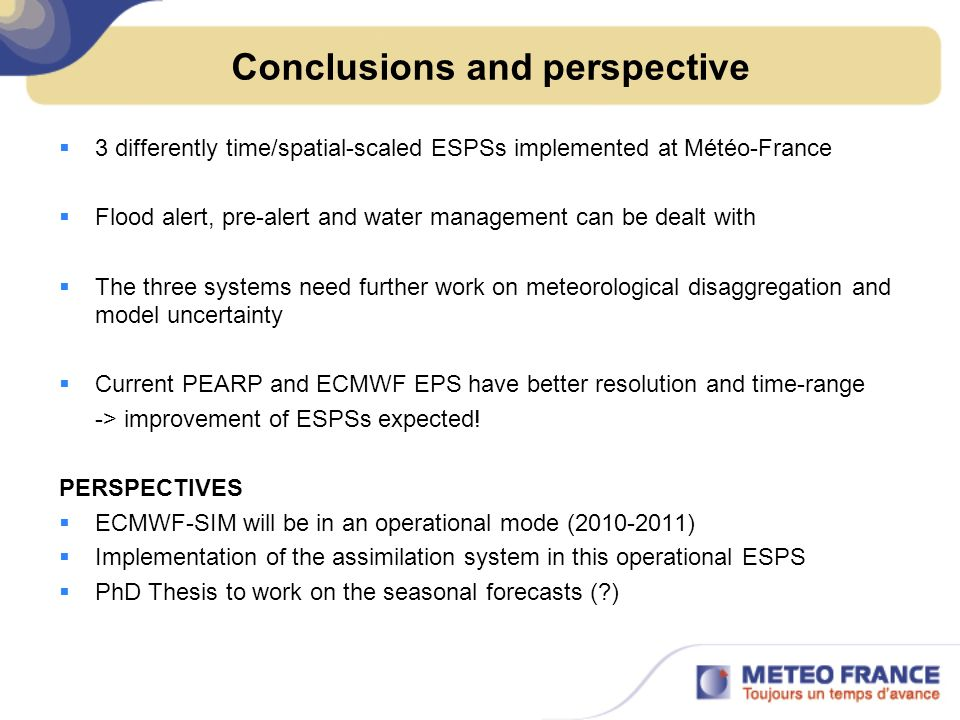 Conclusions and perspective 3 differently time/spatial-scaled ESPSs implemented at Météo-France Flood alert, pre-alert and water management can be dea