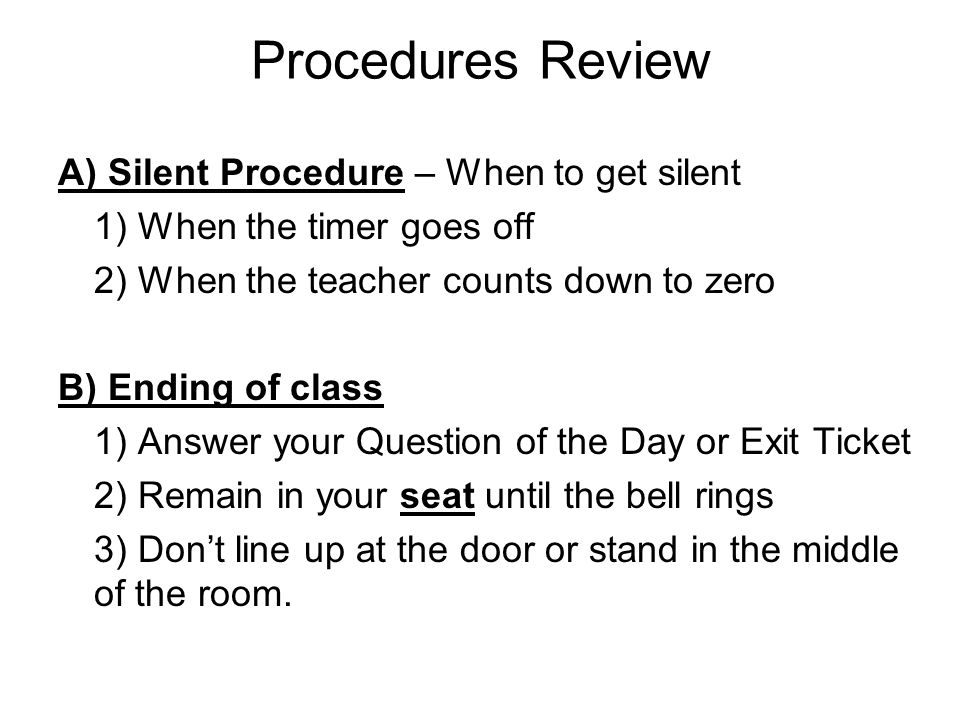 Procedures Review A) Silent Procedure – When to get silent 1) When the timer goes off 2) When the teacher counts down to zero B) Ending of class 1) An