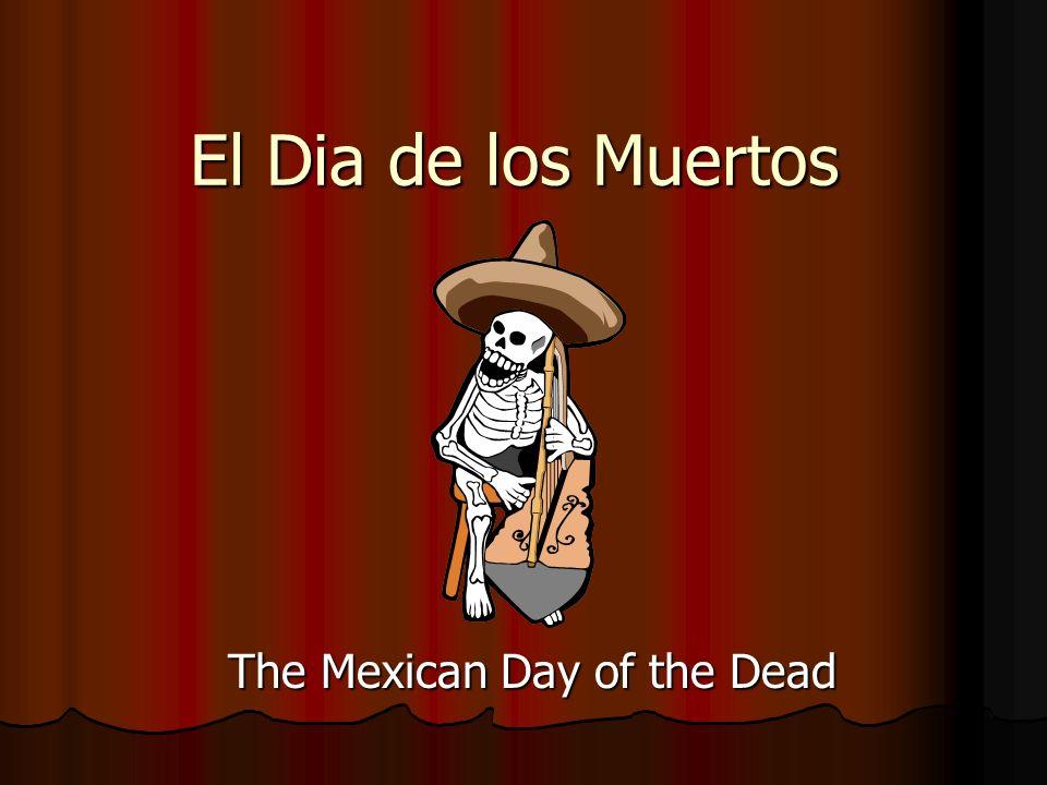 El Dia de los Muertos The Mexican Day of the Dead