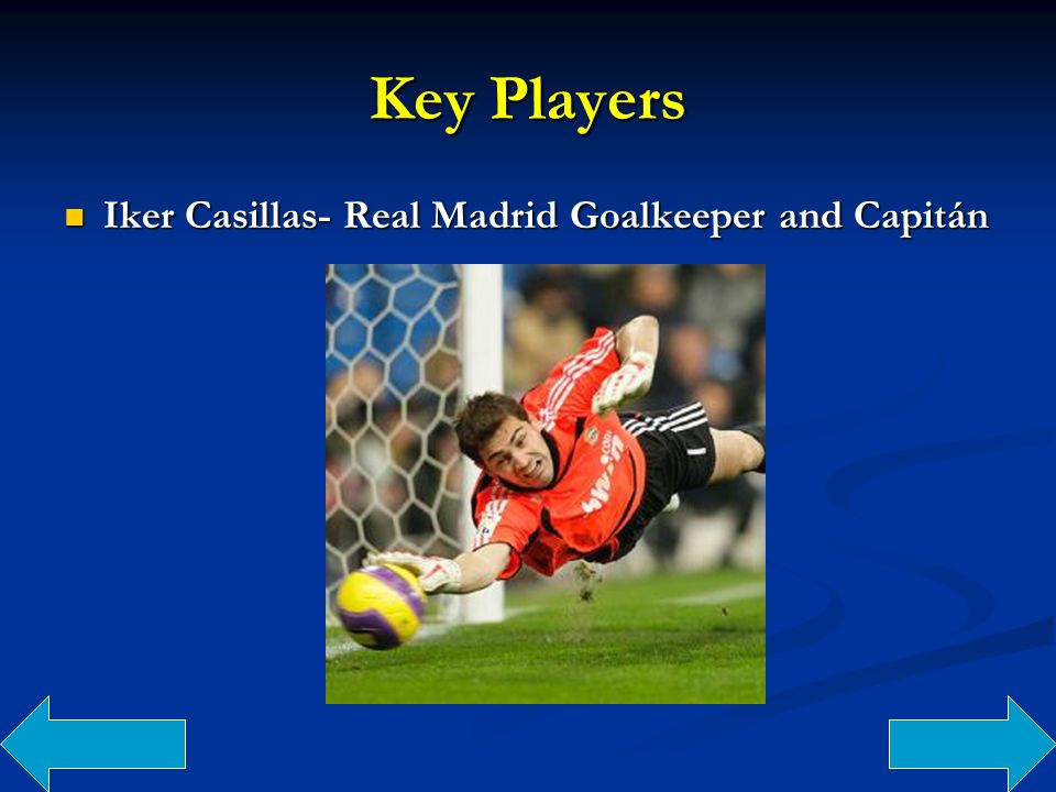 Key Players Iker Casillas- Real Madrid Goalkeeper and Capitán Iker Casillas- Real Madrid Goalkeeper and Capitán