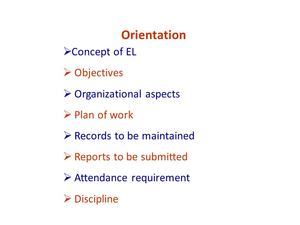 Concept of EL Objectives Organizational aspects Plan of work Records to be maintained Reports to be submitted Attendance requirement Discipline Orientation