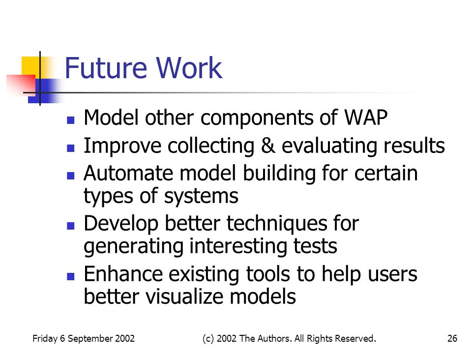 Friday 6 September 2002(c) 2002 The Authors. All Rights Reserved.26 Future Work Model other components of WAP Improve collecting & evaluating results