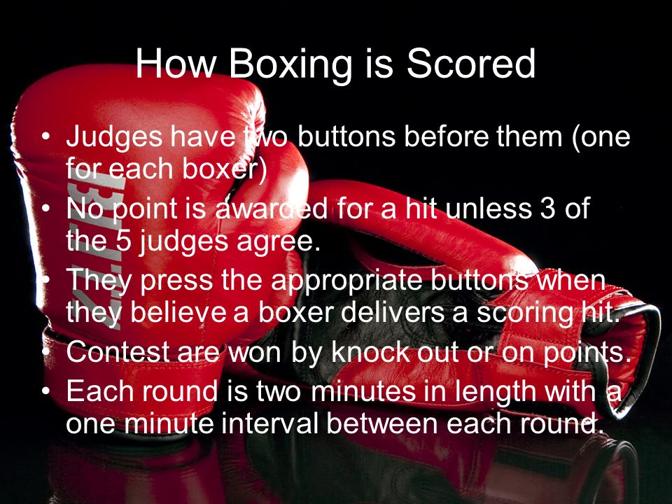 How Boxing is Scored Judges have two buttons before them (one for each boxer) No point is awarded for a hit unless 3 of the 5 judges agree. They press