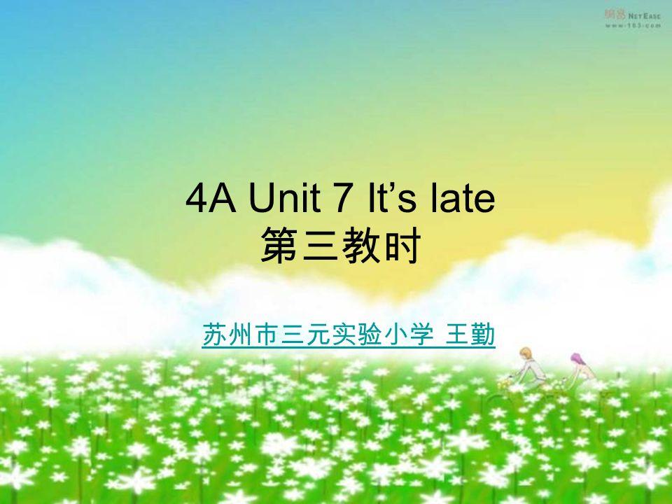 4A Unit 7 Its late