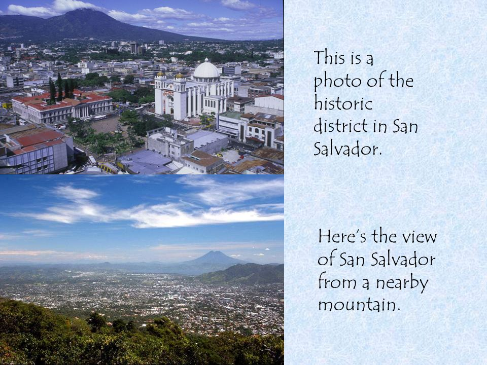 This is a photo of the historic district in San Salvador. Heres the view of San Salvador from a nearby mountain.