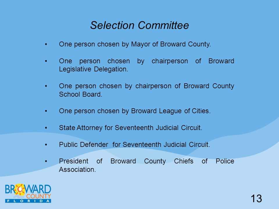 Selection Committee One person chosen by Mayor of Broward County. One person chosen by chairperson of Broward Legislative Delegation. One person chose
