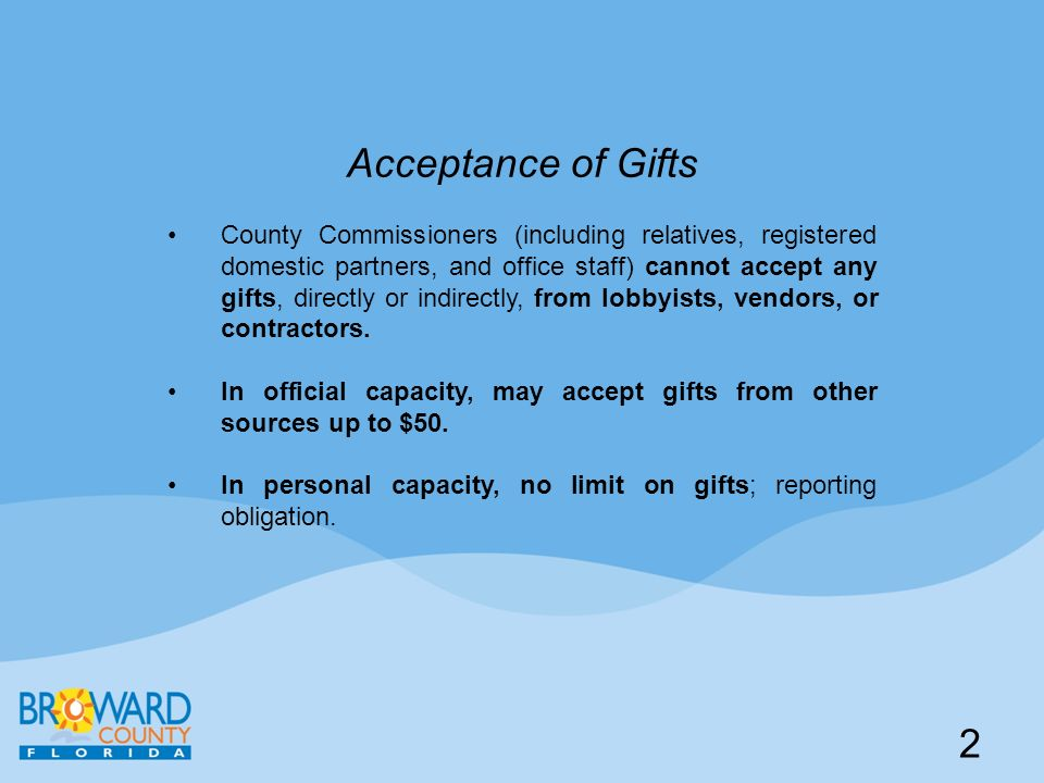 Acceptance of Gifts County Commissioners (including relatives, registered domestic partners, and office staff) cannot accept any gifts, directly or in