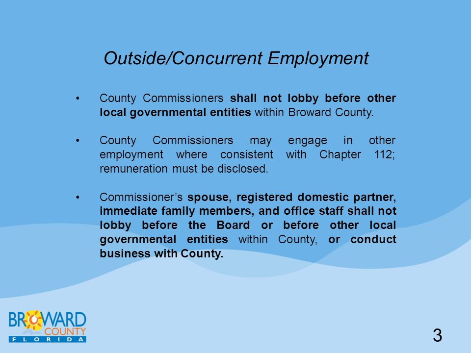 Outside/Concurrent Employment County Commissioners shall not lobby before other local governmental entities within Broward County.