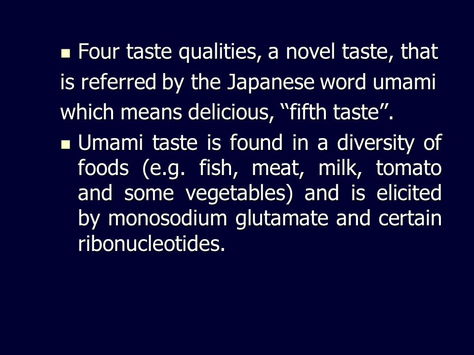 Four taste qualities, a novel taste, that Four taste qualities, a novel taste, that is referred by the Japanese word umami which means delicious, fift