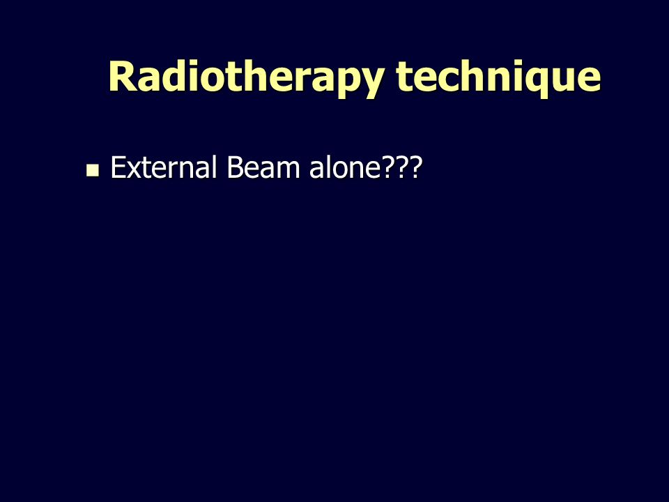 Radiotherapy technique External Beam alone??? External Beam alone???