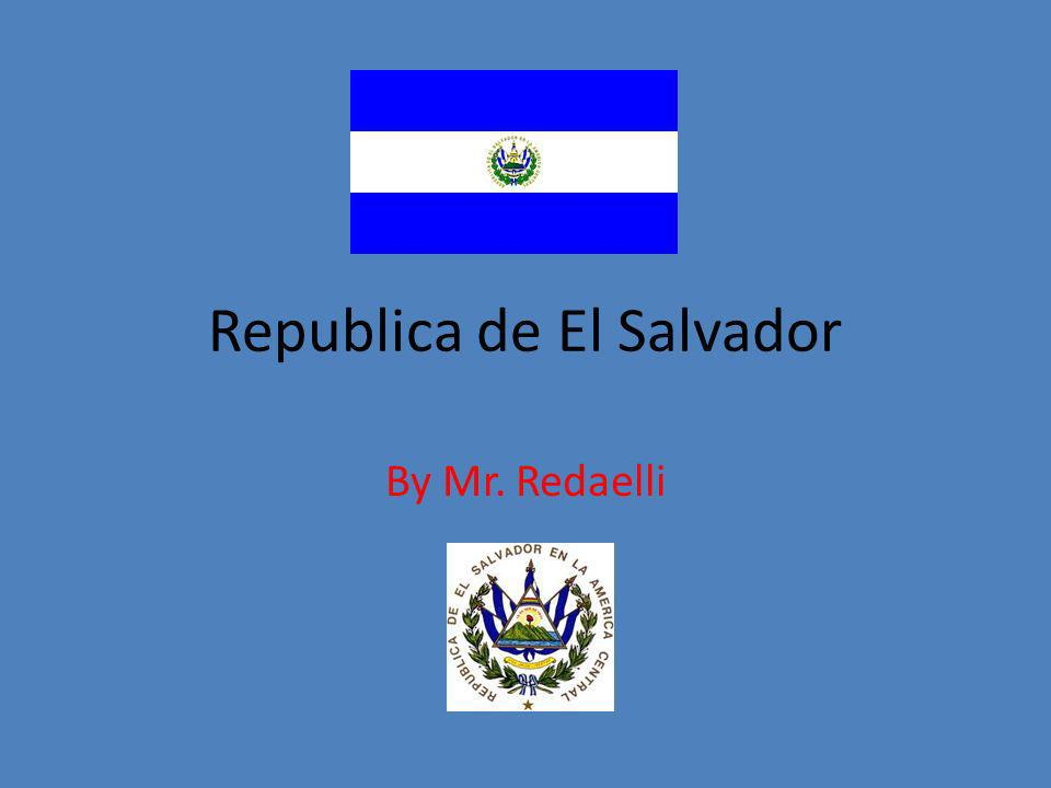Republica de El Salvador By Mr. Redaelli