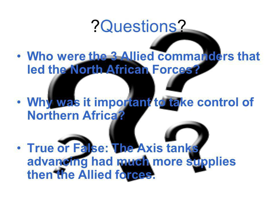 ?Questions. Who were the 3 Allied commanders that led the North African Forces.
