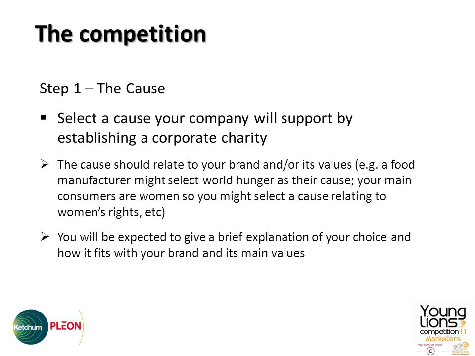 Step 1 – The Cause Select a cause your company will support by establishing a corporate charity The cause should relate to your brand and/or its values (e.g.
