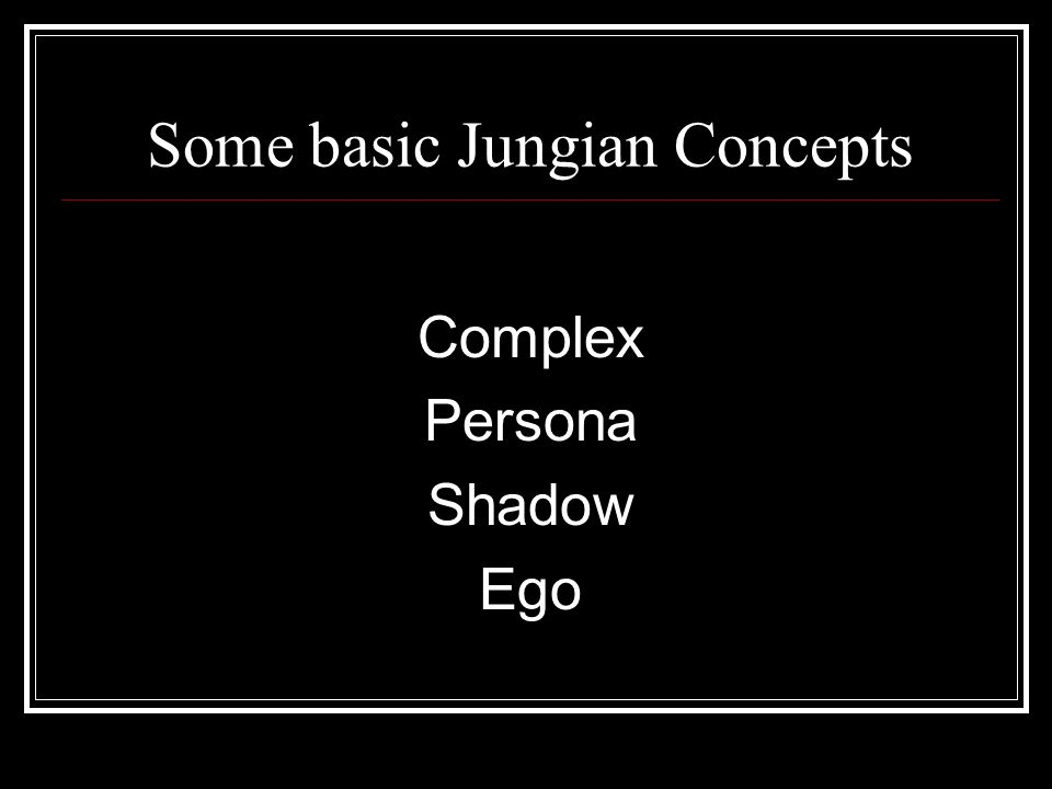 Some basic Jungian Concepts Complex Persona Shadow Ego