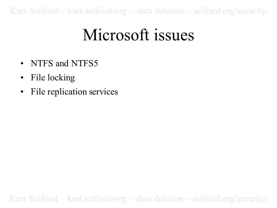 Kurt Seifried – kurt.seifried-org – data deletion – seifried.org/security/ Microsoft issues NTFS and NTFS5 File locking File replication services