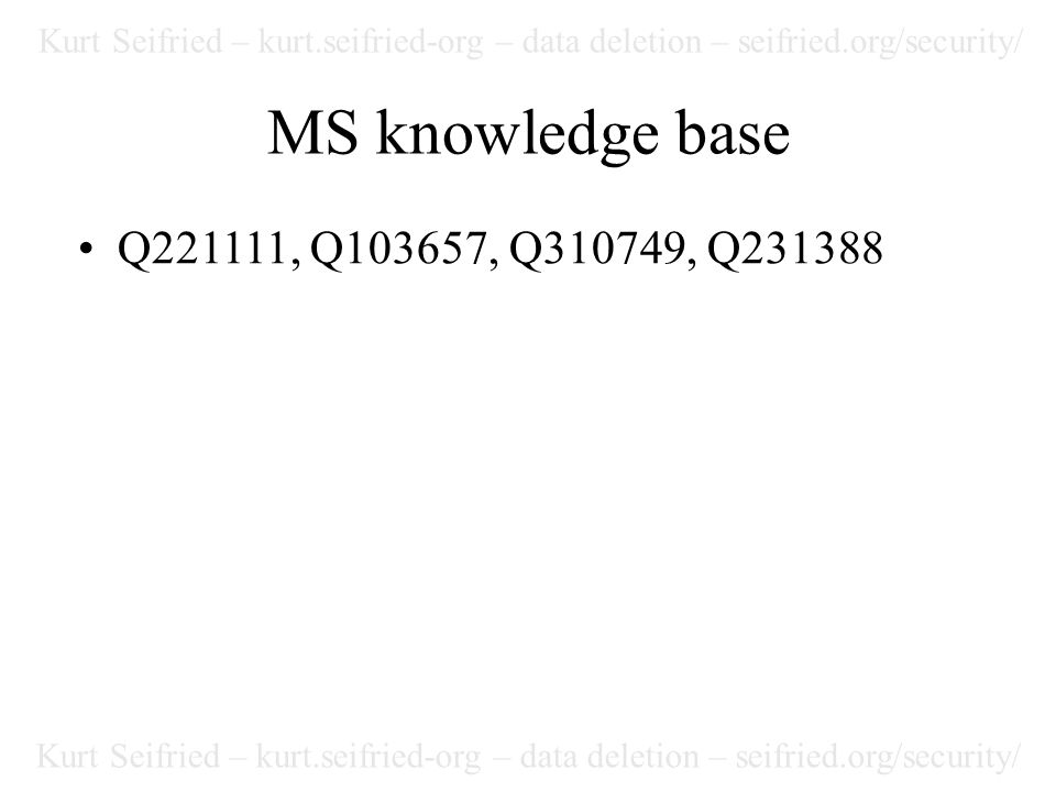 Kurt Seifried – kurt.seifried-org – data deletion – seifried.org/security/ MS knowledge base Q221111, Q103657, Q310749, Q231388