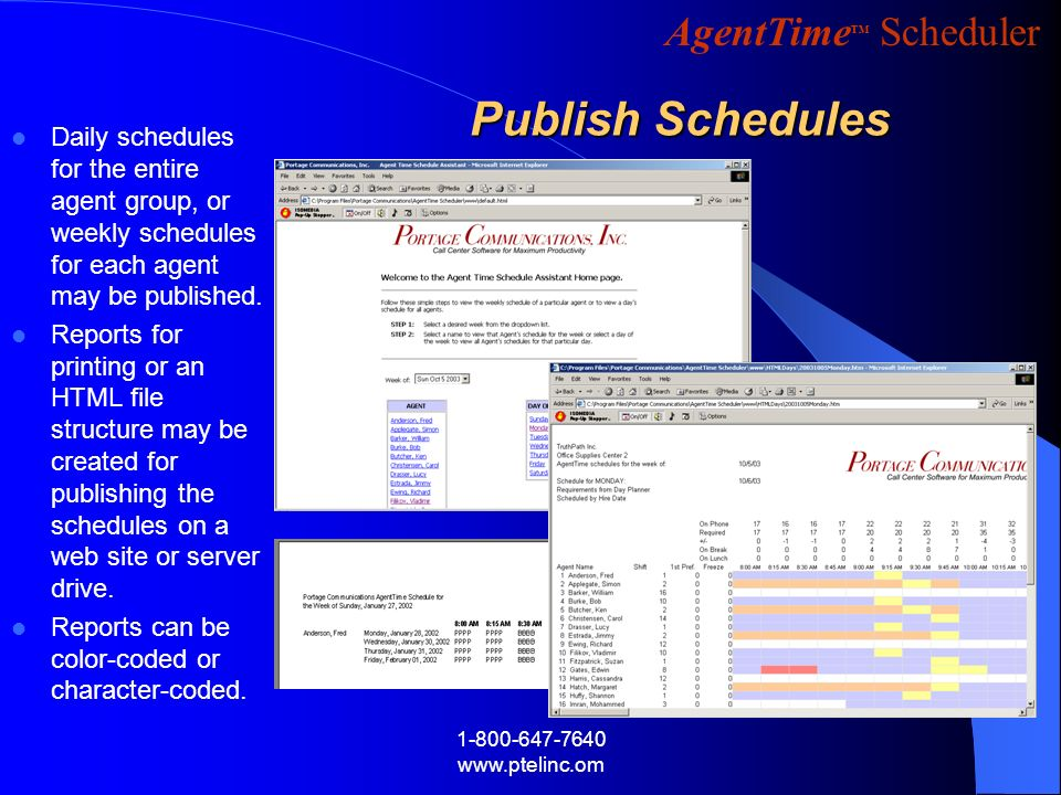 AgentTime Scheduler 1-800-647-7640 www.ptelinc.om Publish Schedules Daily schedules for the entire agent group, or weekly schedules for each agent may