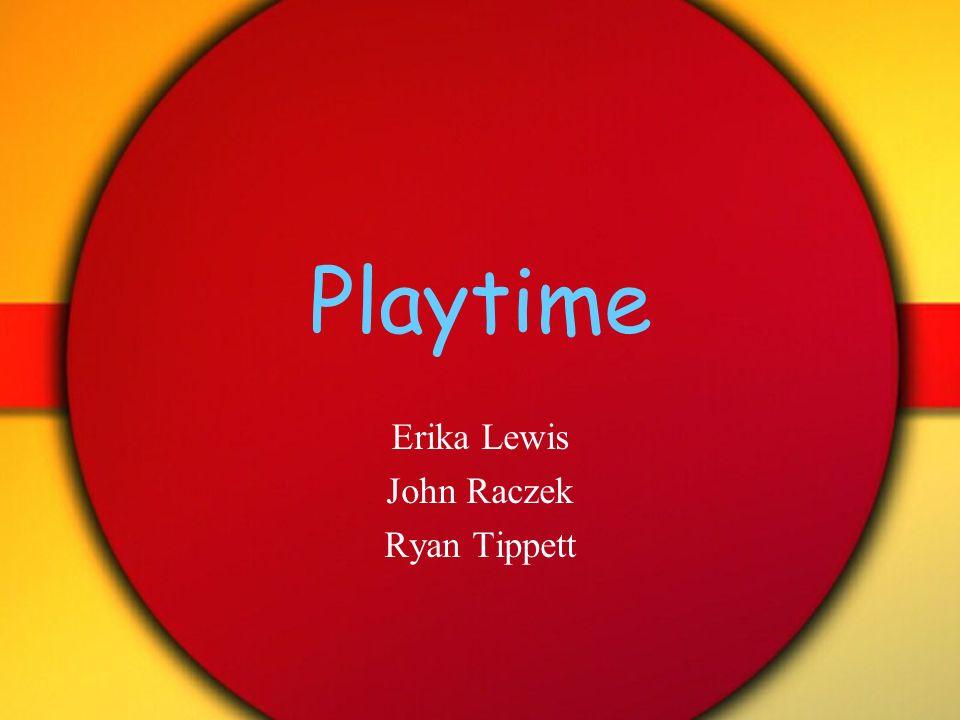 Playtime Erika Lewis John Raczek Ryan Tippett