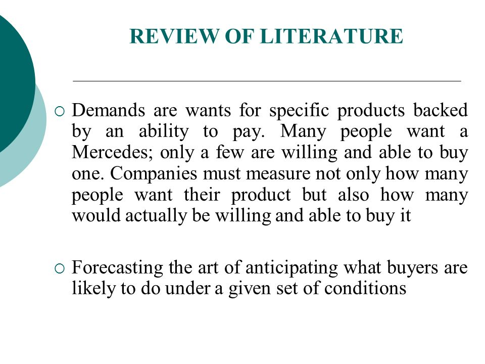 REVIEW OF LITERATURE Demands are wants for specific products backed by an ability to pay.