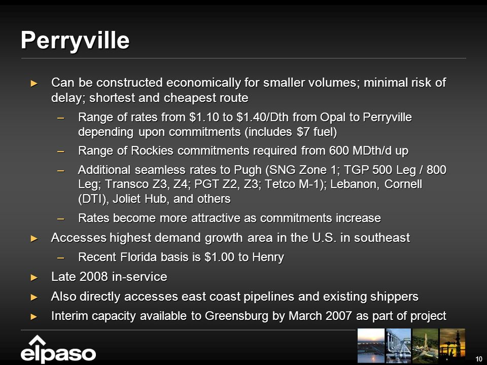 10 Perryville Can be constructed economically for smaller volumes; minimal risk of delay; shortest and cheapest route Can be constructed economically