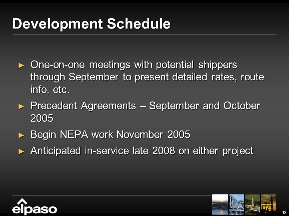 12 Development Schedule One-on-one meetings with potential shippers through September to present detailed rates, route info, etc. One-on-one meetings