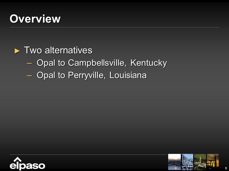 8 Overview Two alternatives Two alternatives –Opal to Campbellsville, Kentucky –Opal to Perryville, Louisiana