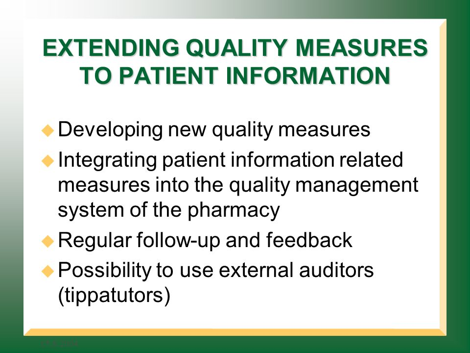 EXTENDING QUALITY MEASURES TO PATIENT INFORMATION Developing new quality measures Integrating patient information related measures into the quality management system of the pharmacy Regular follow-up and feedback Possibility to use external auditors (tippatutors)