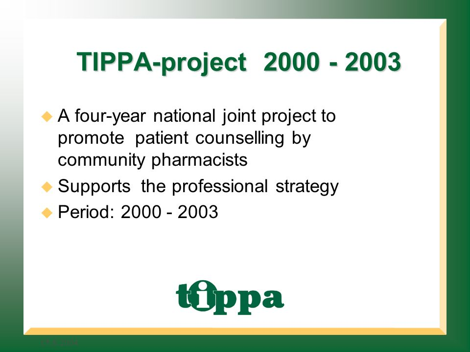 TIPPA-project TIPPA-project A four-year national joint project to promote patient counselling by community pharmacists Supports the professional strategy Period: