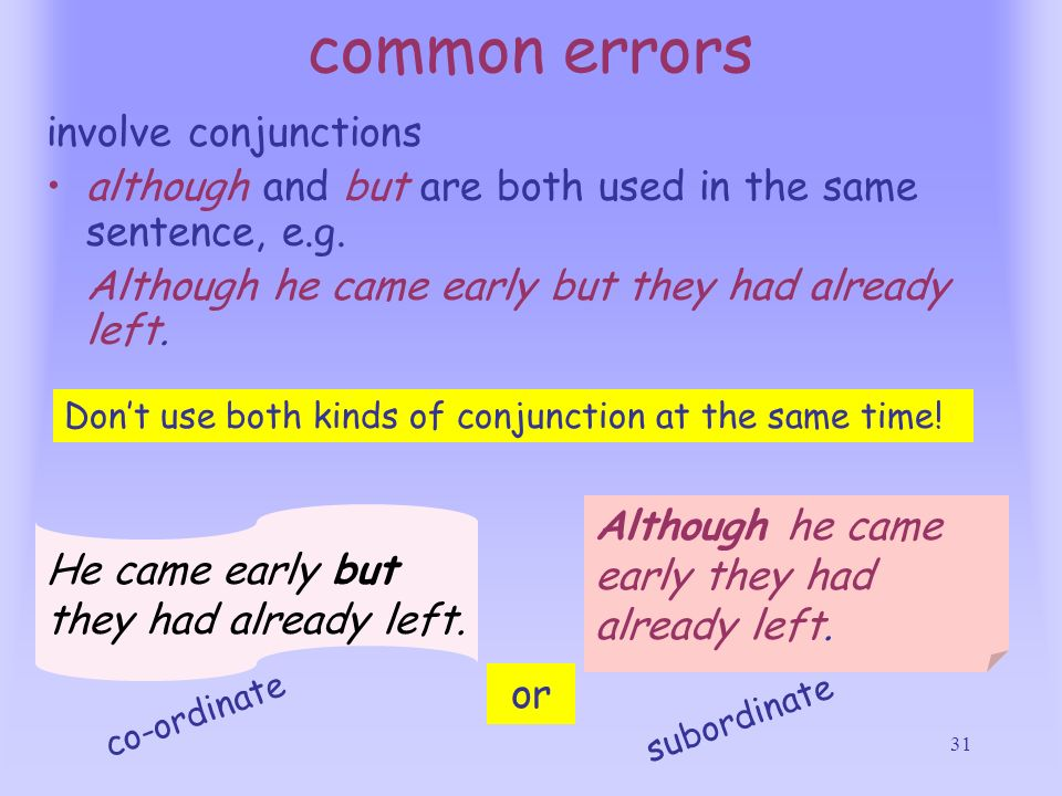 31 common errors involve conjunctions although and but are both used in the same sentence, e.g.