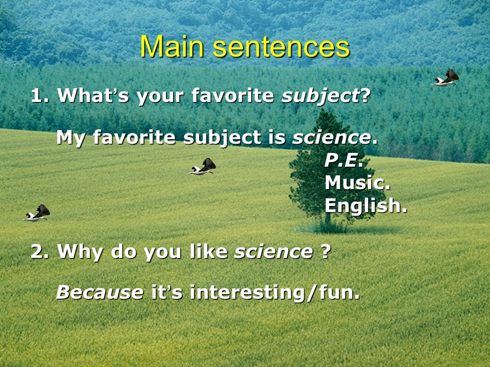 Main sentences 1.What s your favorite subject. My favorite subject is science.