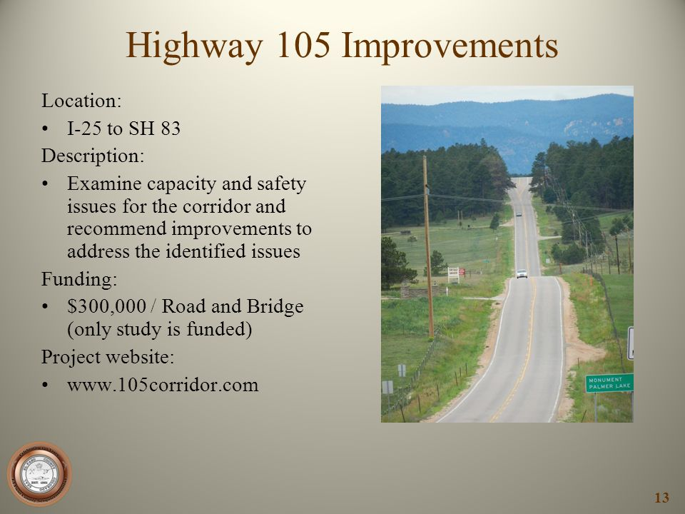 Highway 105 Improvements Location: I-25 to SH 83 Description: Examine capacity and safety issues for the corridor and recommend improvements to addres