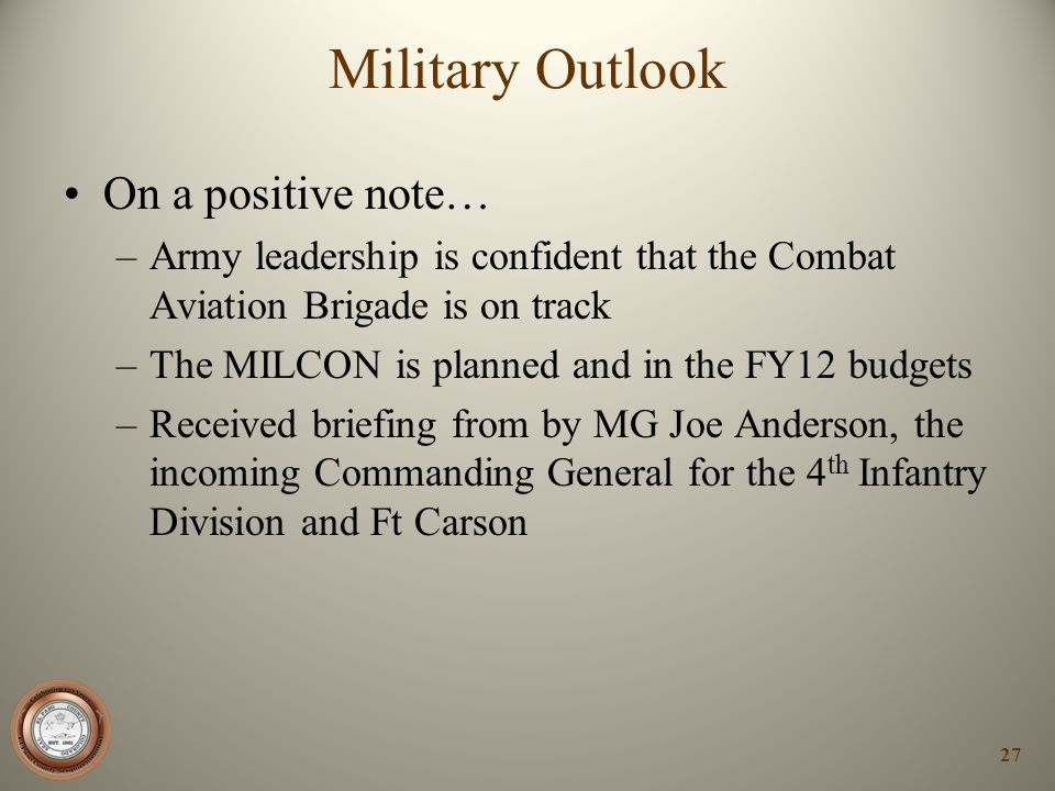 Military Outlook On a positive note… –Army leadership is confident that the Combat Aviation Brigade is on track –The MILCON is planned and in the FY12