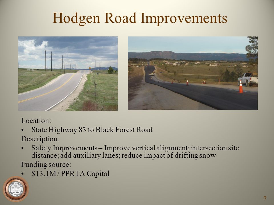 Hodgen Road Improvements Location: State Highway 83 to Black Forest Road Description: Safety Improvements – Improve vertical alignment; intersection s