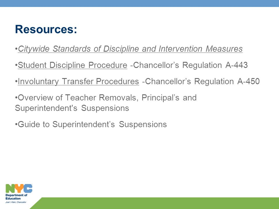 Resources: Citywide Standards of Discipline and Intervention Measures Student Discipline Procedure -Chancellors Regulation A-443 Involuntary Transfer