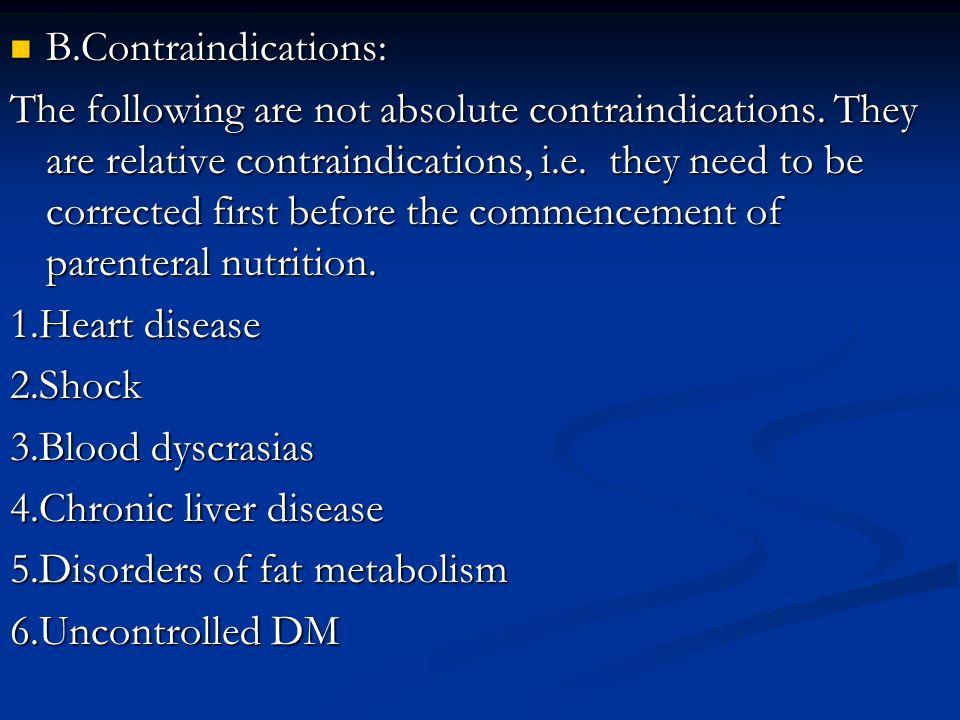 B.Contraindications: B.Contraindications: The following are not absolute contraindications. They are relative contraindications, i.e. they need to be