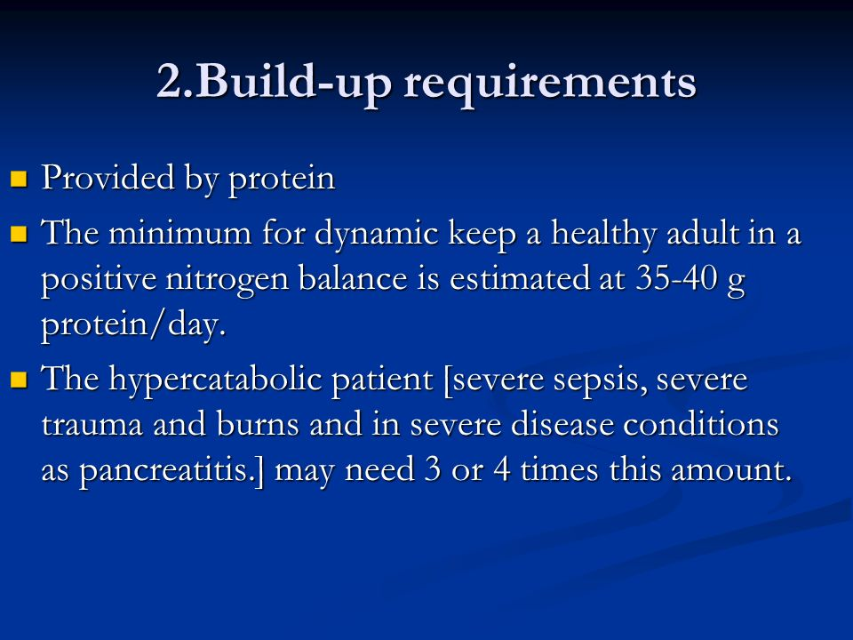 2.Build-up requirements Provided by protein Provided by protein The minimum for dynamic keep a healthy adult in a positive nitrogen balance is estimated at g protein/day.
