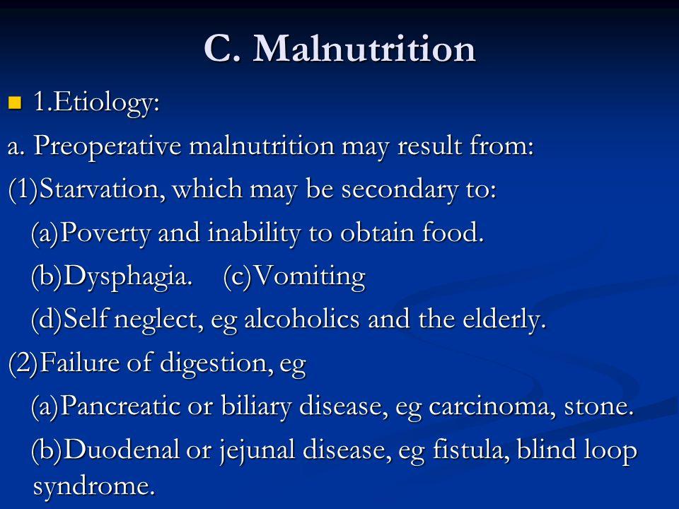 C. Malnutrition 1.Etiology: 1.Etiology: a.