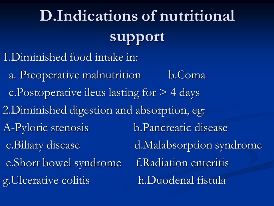 D.Indications of nutritional support 1.Diminished food intake in: a. Preoperative malnutrition b.Coma a. Preoperative malnutrition b.Coma c.Postoperat